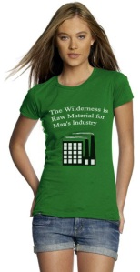 "A shirt: ""Wilderness is raw aterial for man's industry"""